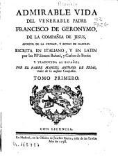Admirable vida del venerable Padre Francisco de Geronymo, de la Compañia de Jesus ...