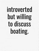 Introverted But Willing To Discuss Boating