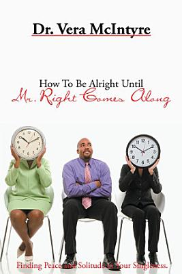 How To Be Alright Until Mr  Right Comes Along