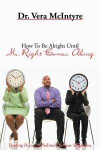 How To Be Alright Until Mr. Right Comes Along