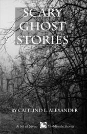 Scary Ghost Stories: A Set of Seven Scary 15-Minute Ghost Stories