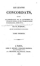 Les quatre concordats: suivis de considérations sur le gouvernement de l'église en général, et sur l'église de France en particulier, depuis 1515, Volume1