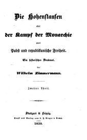 Die Hohenstaufen oder der Kampf der Monarchie gegen Pabst und republikanische Freiheit: ein historisches Denkmal, Band 2