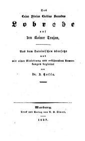 Des Cajus Plinius Cäcilius Secundus Lobrede auf den Kaiser Trajan: aus dem Lateinischen übersetzt und mit einer Einleitung und Erklärenden Anmerkungen begleitet