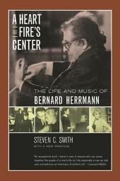 A Heart at Fire's Center: The Life and Music of Bernard Herrmann