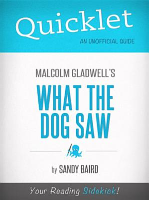 Quicklet on What the Dog Saw by Malcolm Gladwell