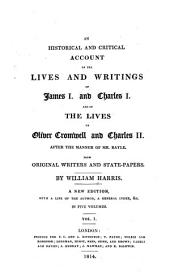 An Historical and Critical Account of the Lives and Writings of James I. and Charles I. and of the Lives of Oliver Cromwell and Charles II...: From Original Writers and State-papers, Volume 1