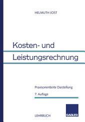 Kosten- und Leistungsrechnung: Praxisorientierte Darstellung, Ausgabe 7