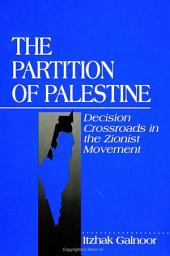 Partition of Palestine, The: Decision Crossroads in the Zionist Movement