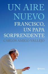 Un aire nuevo: Francisco, un Papa sorprendente
