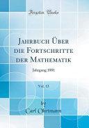 Jahrbuch   ber Die Fortschritte Der Mathematik  Vol  13 PDF