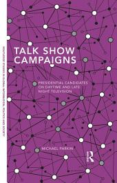 Talk Show Campaigns: Presidential Candidates on Daytime and Late Night Television