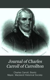 Journal of Charles Carroll of Carrollton, During His Visit to Canada, in 1776, as One of the Commissioners from Congress: With a Memoir and Notes