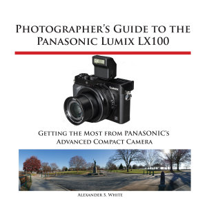 Photographer s Guide to the Panasonic Lumix LX100 PDF