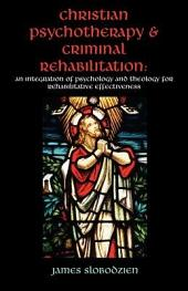 Christian Psychotherapy and Criminal Rehabilitation: An Introduction of Psychology and Theology for Rehabilitative Effectiveness