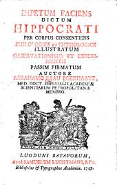 Impetum faciens dictum Hippocrati per corpus consentiens philologice et physiologice illustratum: observationibus et experimentis passim firmatum