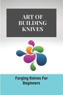 Art Of Building Knives