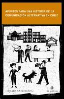 Apuntes para una historia de la comunicaci  n alternativa en Chile PDF