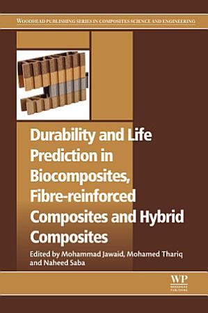 Durability and Life Prediction in Biocomposites  Fibre Reinforced Composites and Hybrid Composites PDF