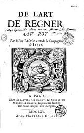De l'art de régner, au roy, par le Père Le Moyne...