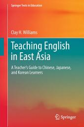 Teaching English in East Asia: A Teacher's Guide to Chinese, Japanese, and Korean Learners