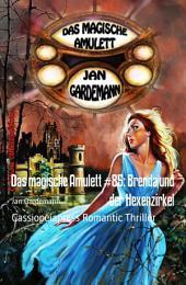 Das magische Amulett #85: Brenda und der Hexenzirkel: Cassiopeiapress Romantic Thriller
