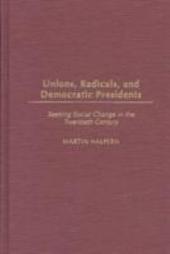 Unions, Radicals, and Democratic Presidents: Seeking Social Change in the Twentieth Century