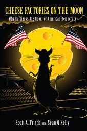 Cheese Factories on the Moon: Why Earmarks are Good for American Democracy