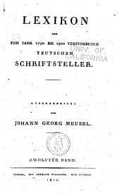 Lexikon der vom Jahr 1750 bis 1800 verstorbenen teutschen Schriftsteller: Band 12