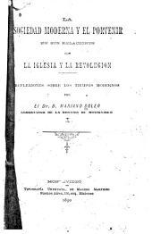 La sociedad moderna y el porvenir en sus relaciones con la iglesia y la revolución: Volumen 1