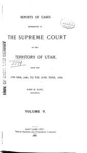 Report of Cases Decided in the Supreme Court of the State of Utah: Volume 5