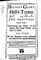 Heaven's Glory; Hell's Terror: Or, Two Treatises: the One Concerning the Glory of the Saints ... the Other of the Torments of the Damned, ... By the Late ... Christopher Love, ...