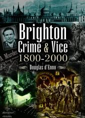 Brighton Crime and Vice, 1800-2000