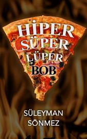 Hiper Süper Lüper Bob: Karnını İçeri Çek Ahbap