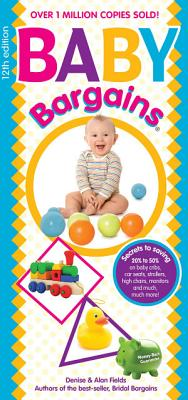Baby Bargains (Version 12.1, released 2018): Secrets to Saving 20% to 50% on baby cribs, car seats, strollers, high chairs, monitors and much, much more!