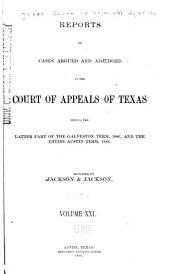 The Texas Criminal Reports: Cases Argued and Adjudged in the Court of Criminal Appeals of the State of Texas, Volume 21