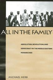 All in the Family: Absolutism, Revolution, and Democracy in Middle Eastern Monarchies