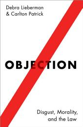 Objection: Disgust, Morality, and the Law
