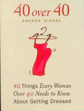 40 Over 40: 40 Things Every Woman Over 40 Needs to Know about Getting Dressed