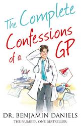 The Complete Confessions Of A Gp The Confessions Series  Book PDF