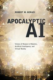 Apocalyptic AI: Visions of Heaven in Robotics, Artificial Intelligence, and Virtual Reality