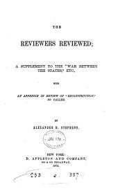 "The Reviewers Reviewed: A Supplement to the ""War Between the States,"" Etc., with an Appendix in Review of ""Reconstruction,"" So Called"