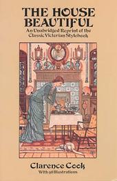 The House Beautiful: An Unabridged Reprint of the Classic Victorian Stylebook