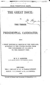 The Great Issue: Or, The Three Presidential Candidates; Being a Brief Historical Sketch of the Free Soil Question in the United States, from the Congresses of 1774 and '87 to the Present Time