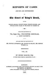 Reports of Cases Argued and Determined in the Court of King's Bench: By the Right Hon. Sylvester Douglas, Volume 3