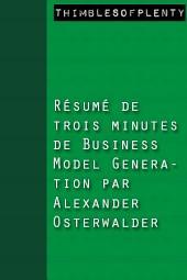 Résumé de 3 minutes de « Business Model Generation » par Alexander Osterwalder