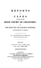 Reports of Cases Decided in the High Court of Chancery: By the Right Hon. Sir John Leach ... [and Others] Vice-chancellors of England. [1826-1852], Volume 11