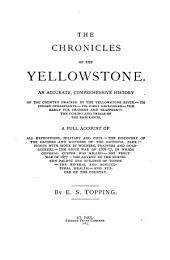 The Chronicles of the Yellowstone: An Accurate, Comprehensive History of the Country Drained by the Yellowstone River, Its Indian Inhabitants, Its First Explorers, the Early Fur Traders and Trappers, the Coming and Trials of the Emigrants ...