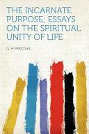 The Incarnate Purpose; Essays on the Spiritual Unity of Life