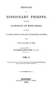 Memoirs of Missionary Priests: And Other Catholics of Both Sexes, that Have Suffered Death in England on Religious Accounts, from the Year 1577 to 1684, Volumes 1-2